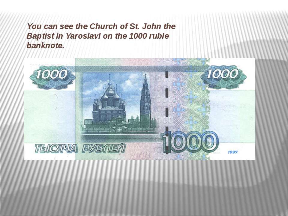 You can see the Church of St. John the Baptist in Yaroslavl on the 1000 ruble...