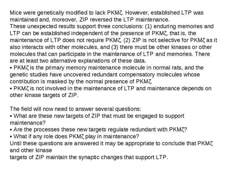 Mice were genetically modified to lack PKMζ. However, established LTP was mai...
