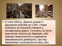 6 січня 1842 р. Діккенс разом із дружиною відплив до США. Намір побувати за о...