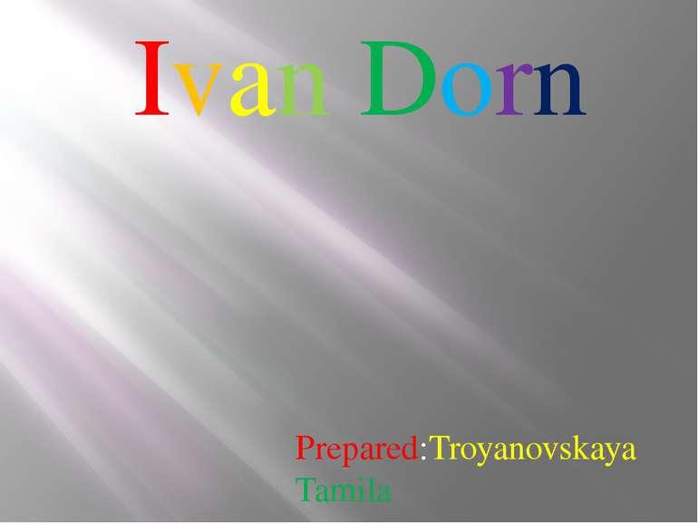 Ivan Dorn Prepared:Troyanovskaya Tamilа