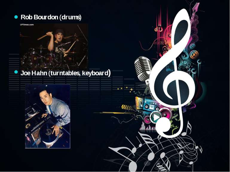 Rob Bourdon (drums) Joe Hahn (turntables, keyboard)