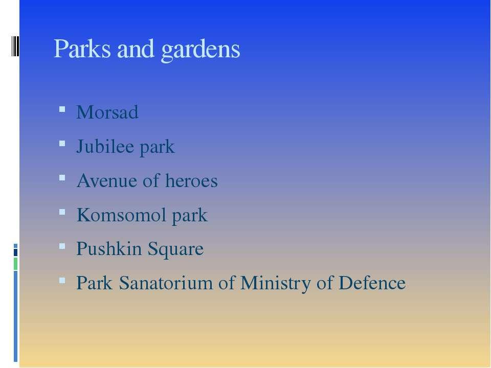 Parks and gardens Morsad Jubilee park Avenue of heroes Komsomol park Pushkin ...