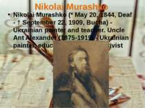 Nikolai Murashko Nikolai Murashko (* May 20, 1844, Deaf - † September 22, 190...