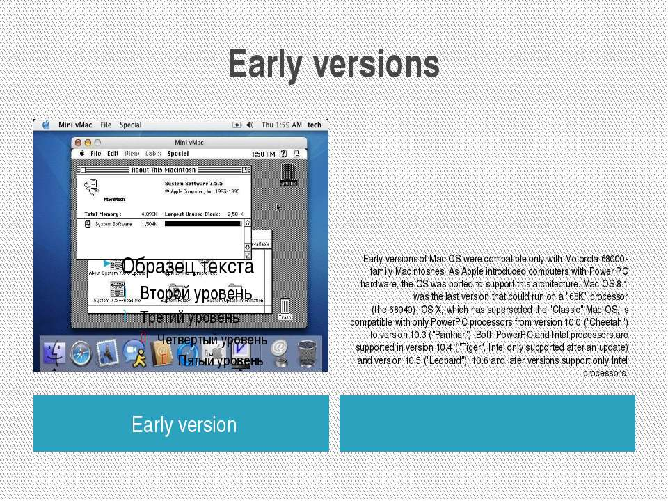 Early versions Early version Early versions of Mac OS were compatible only wi...