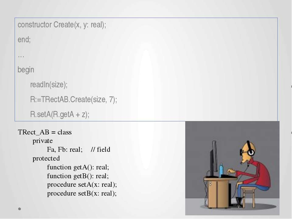 constructor Create(x, y: real); end; … begin readln(size); R:=TRectAB.Create(...