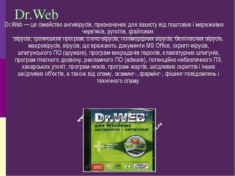 Dr.Web Dr.Web — це сімейство антивірусів, призначених для захисту від поштови...