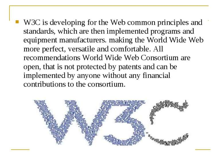 W3C is developing for the Web common principles and standards, which are then...