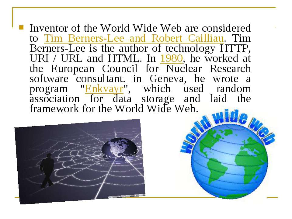 Inventor of the World Wide Web are considered to Tim Berners-Lee and Robert C...