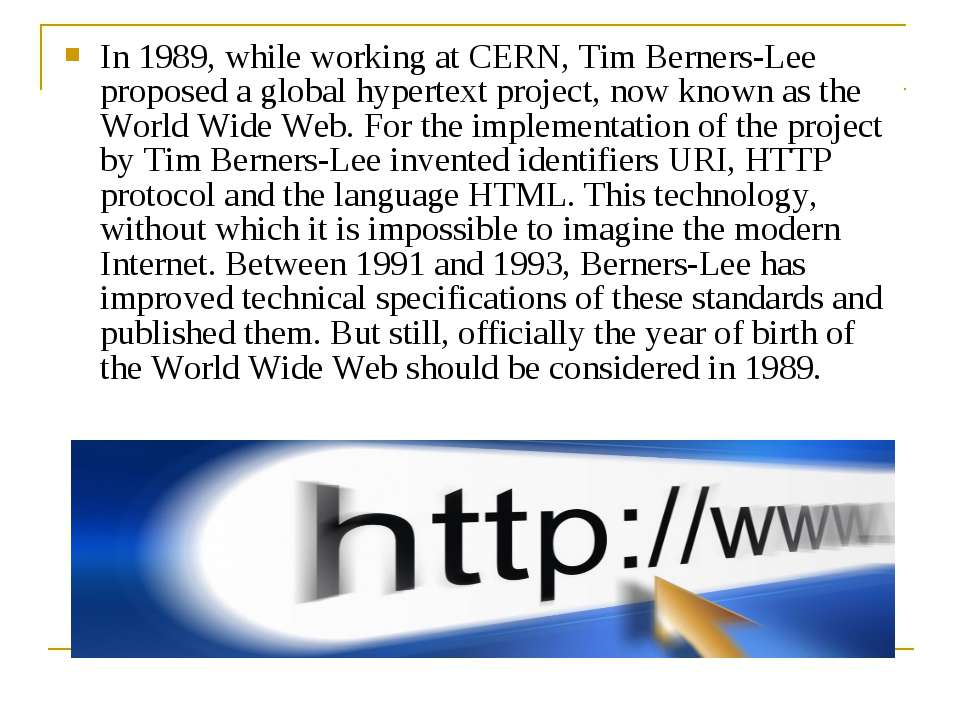 In 1989, while working at CERN, Tim Berners-Lee proposed a global hypertext p...