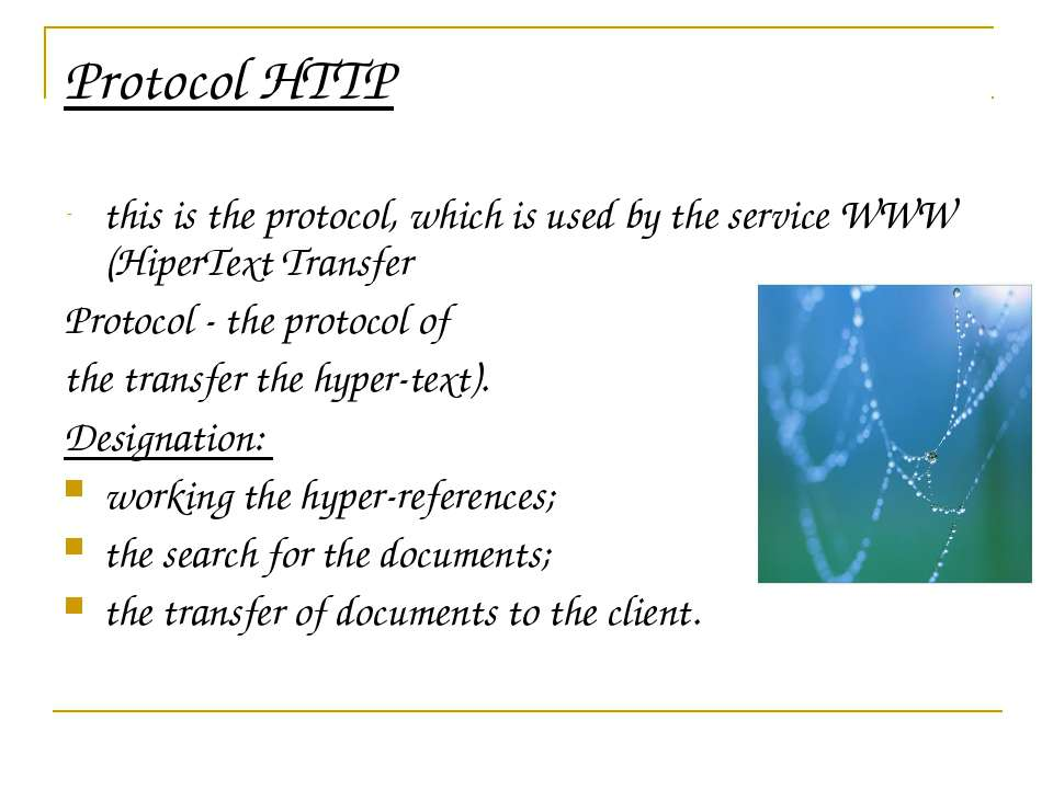 Protocol HTTP this is the protocol, which is used by the service WWW (HiperTe...