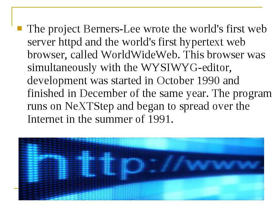 The project Berners-Lee wrote the world's first web server httpd and the worl...