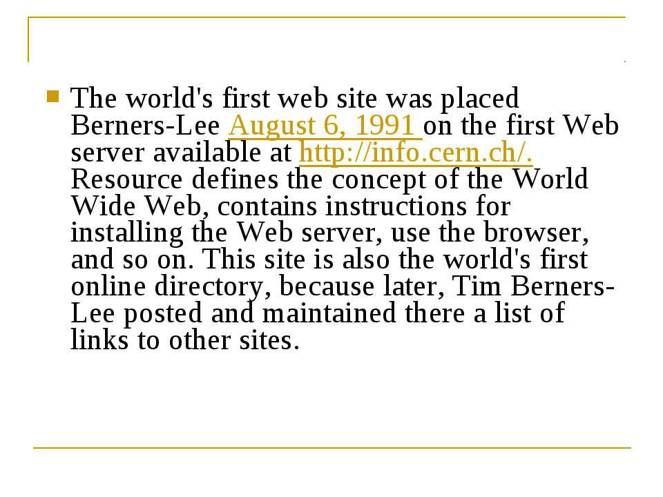 The world's first web site was placed Berners-Lee August 6, 1991 on the first...