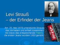 Levi Strauß – der Erfinder der Jeans Am 20. Mai 1873 unterstützte Strauss das...