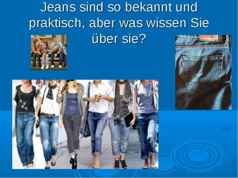 Jeans sind so bekannt und praktisch, aber was wissen Sie über sie?