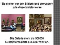Sie stehen vor den Bildern und bewundern alle diese Meisterwerke Die Galerie ...