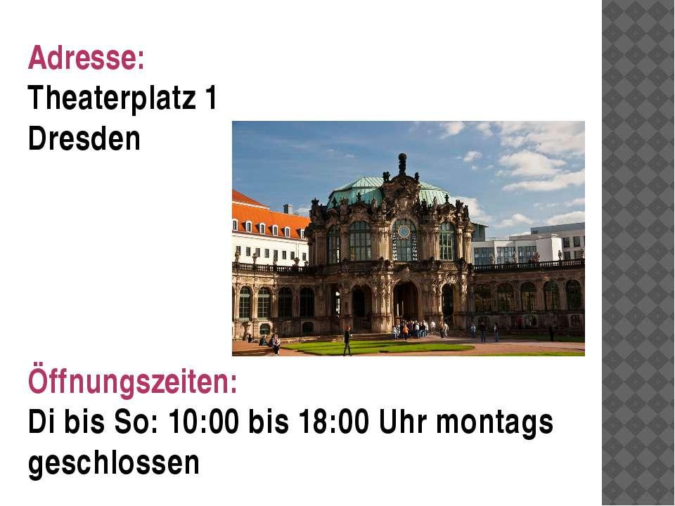 Adresse: Theaterplatz 1 Dresden Öffnungszeiten: Di bis So: 10:00 bis 18:00 Uh...