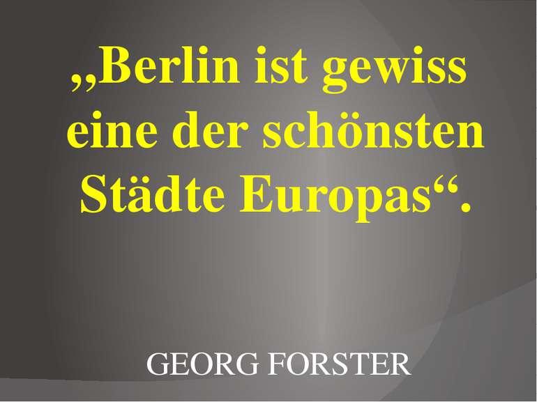 """""""Berlin ist gewiss eine der schönsten Städte Europas"""". GEORG FORSTER"""