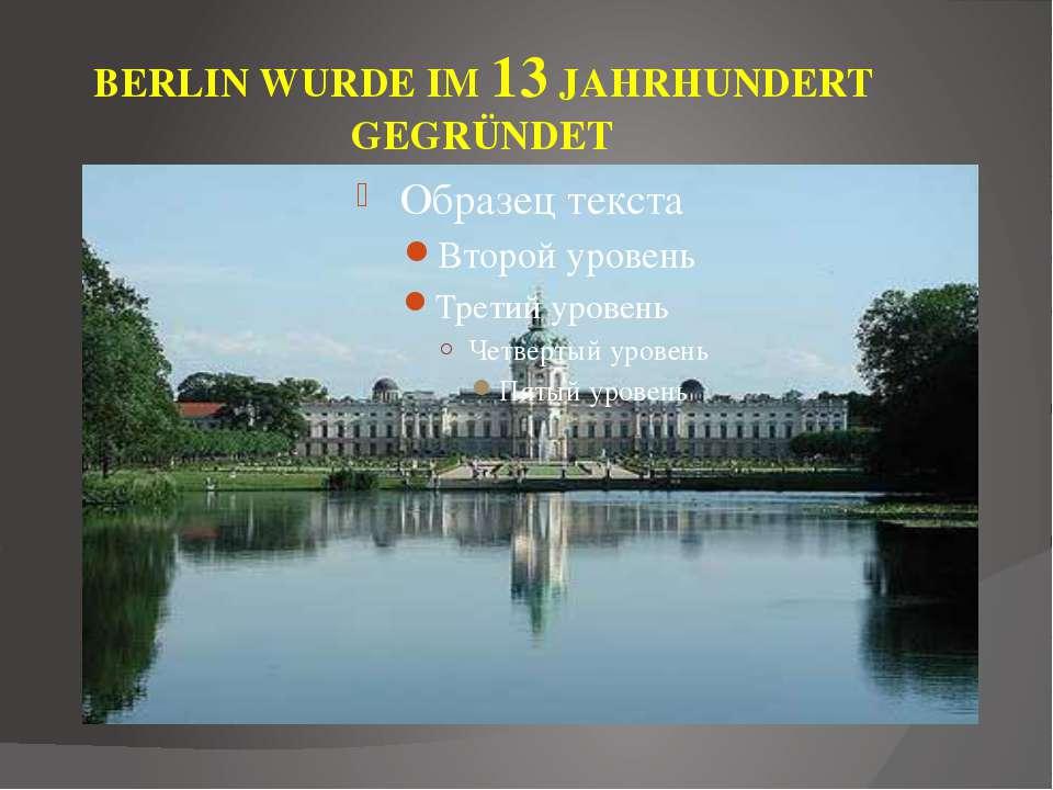 BERLIN WURDE IM 13 JAHRHUNDERT GEGRÜNDET
