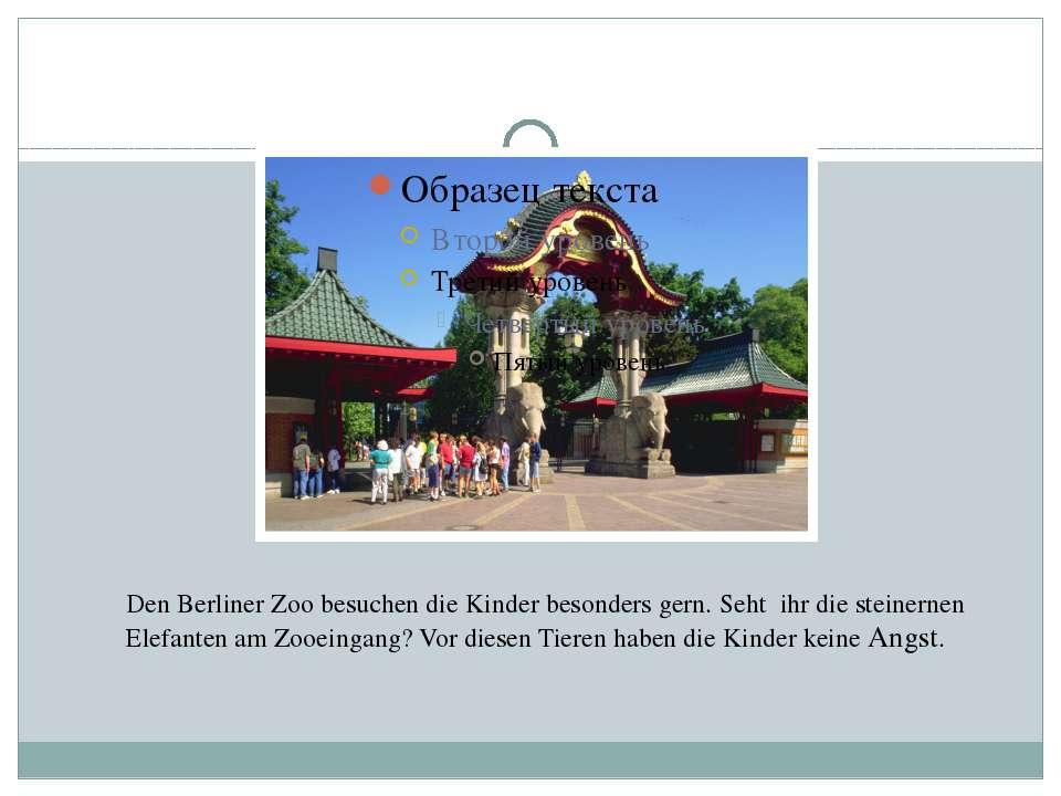 Der Berliner Zoo Den Berliner Zoo besuchen die Kinder besonders gern. Seht ih...