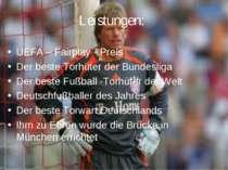 Leistungen: UEFA – Fairplay - Preis Der beste Torhüter der Bundesliga Der bes...