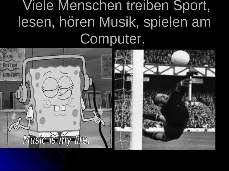Viele Menschen treiben Sport, lesen, hören Musik, spielen am Computer.