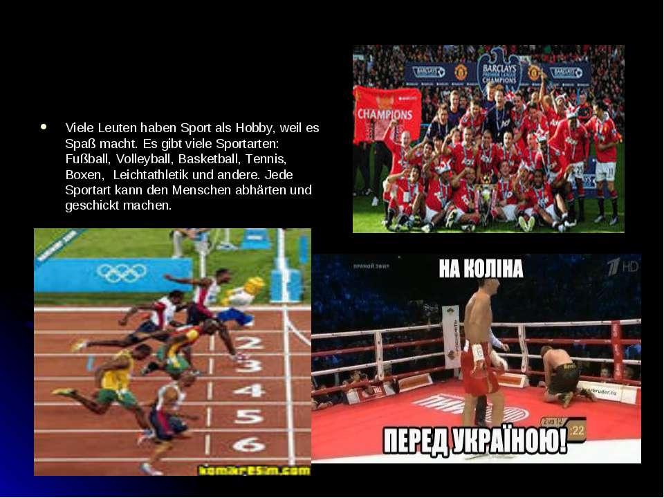 Viele Leuten haben Sport als Hobby, weil es Spaß macht. Es gibt viele Sportar...