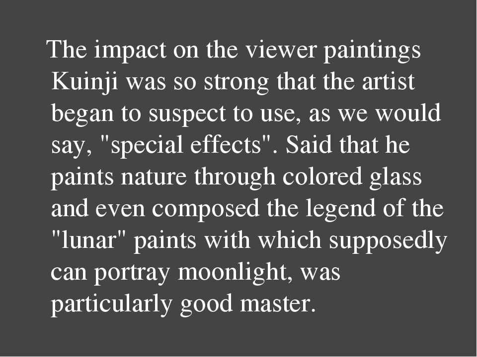The impact on the viewer paintings Kuinji was so strong that the artist began...