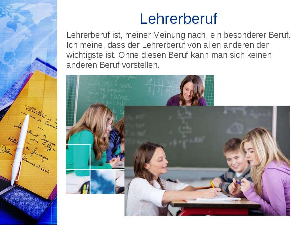 Lehrerberuf Lehrerberuf ist, meiner Meinung nach, ein besonderer Beruf. Ich m...