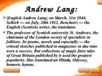 Andrew Lang: (English Andrew Lang; on March, 31st 1844, Selkirk — on July, 20...