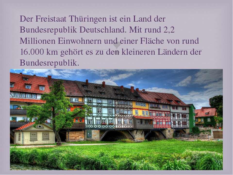 Der Freistaat Thüringen ist ein Land der Bundesrepublik Deutschland. Mit rund...