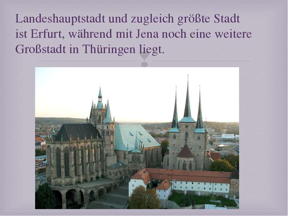 Landeshauptstadt und zugleich größte Stadt ist Erfurt, während mit Jena noch ...