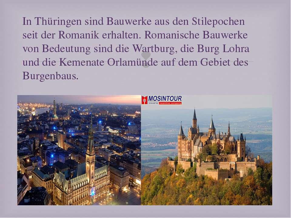 In Thüringen sind Bauwerke aus den Stilepochen seit der Romanik erhalten. Rom...