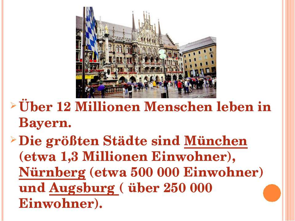 Über 12 Millionen Menschen leben in Bayern. Die größten Städte sind München (...