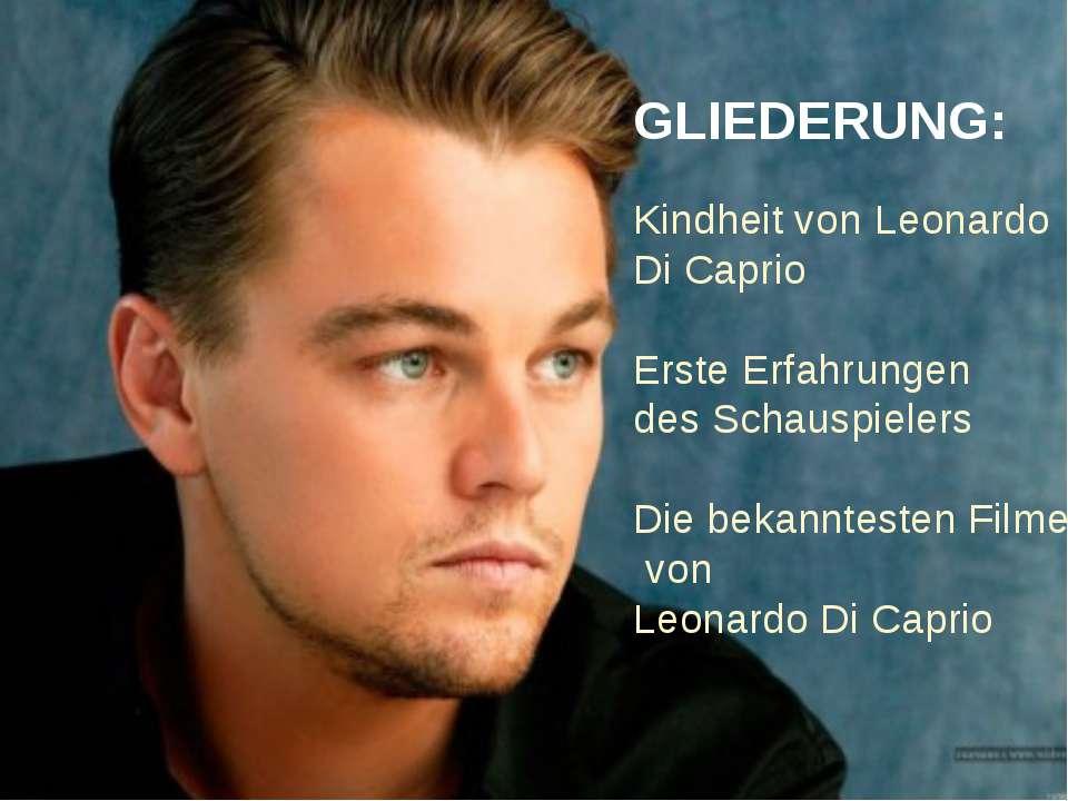 GLIEDERUNG: Kindheit von Leonardo Di Caprio Erste Erfahrungen des Schauspiele...