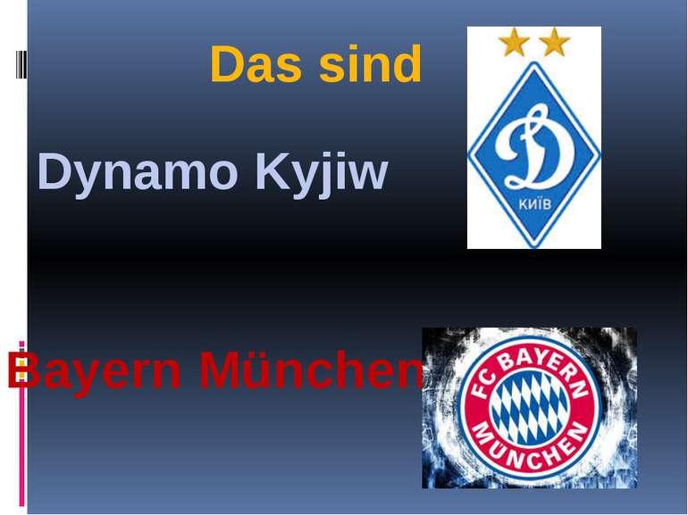 Das sind Dynamo Kyjiw Bayern München