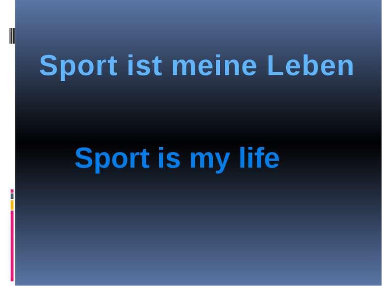 Sport is my life Sport ist meine Leben