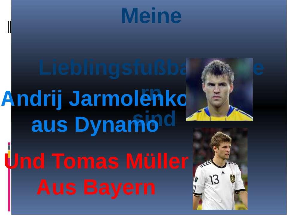 Meine Lieblingsfußballspielern sind Andrij Jarmolenko aus Dynamo Und Tomas Mü...