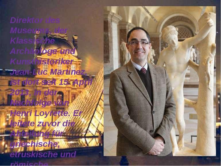Direktor des Museums, der Klassische Archäologe und Kunsthistoriker Jean-Luc ...