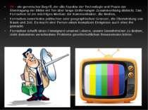 TV - ein generischer Begriff, der alle Aspekte der Technologie und Praxis der...