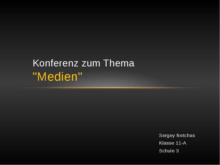 """Sergey Netchas Klasse 11-A Schule 3 Konferenz zum Thema """"Medien"""""""