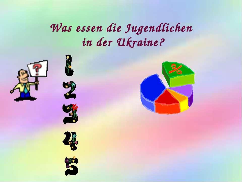 Was essen die Jugendlichen in der Ukraine?