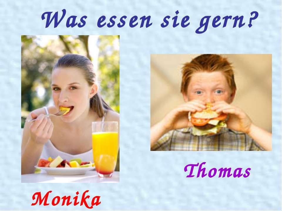 Was essen sie gern? Monika Thomas