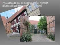 Philipp Brandin war ein niederländischer Architekt, Baumeister und Bildhauer ...