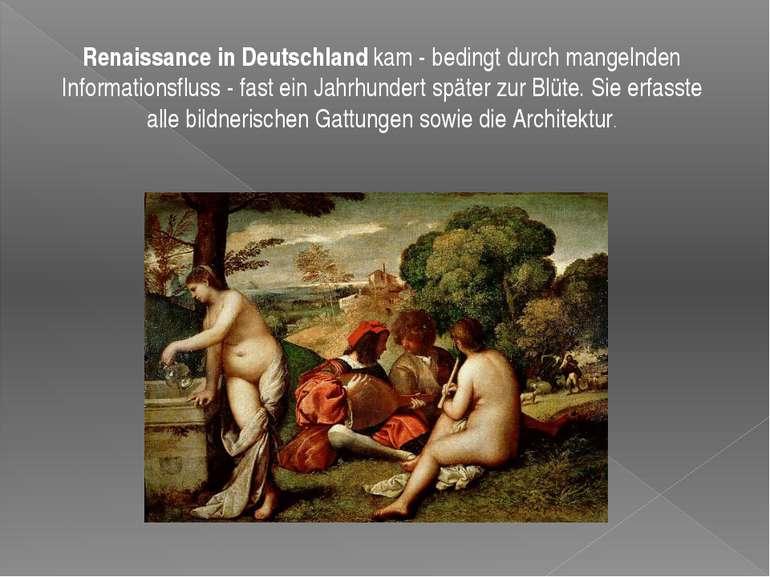 Renaissance in Deutschlandkam - bedingt durch mangelnden Informationsfluss -...