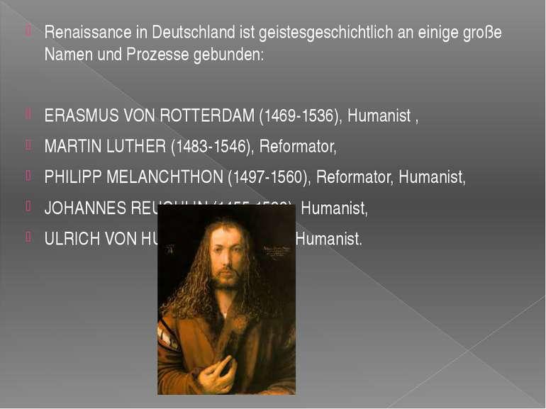 Renaissance in Deutschland ist geistesgeschichtlich an einige große Namen und...