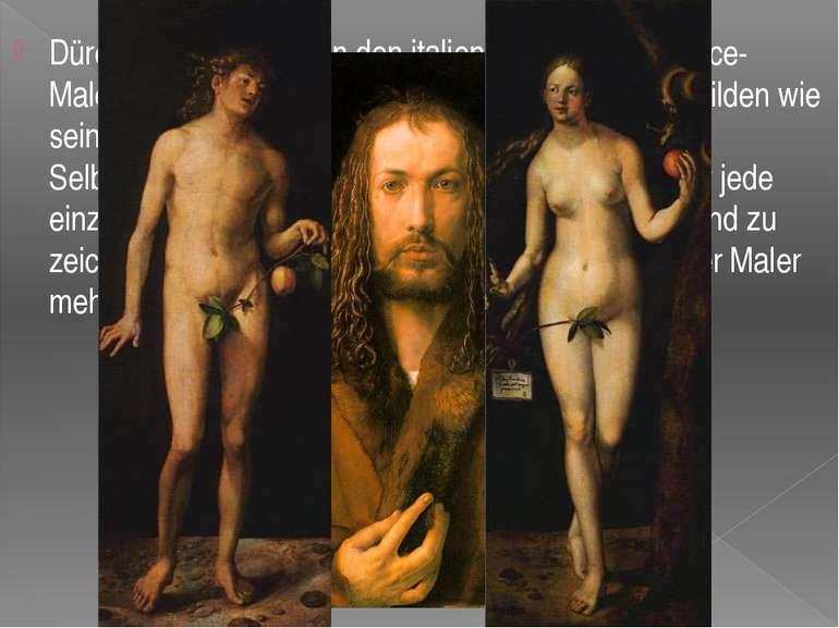 Dürer war fasziniert von den italienischen Renaissance-Malern. Er wollte die ...