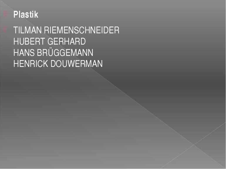 Plastik TILMAN RIEMENSCHNEIDER HUBERT GERHARD HANS BRÜGGEMANN HENRICK DOUWERMAN