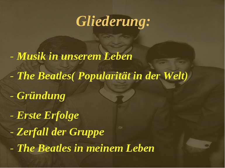 Gliederung: - Musik in unserem Leben - The Beatles( Popularität in der Welt) ...