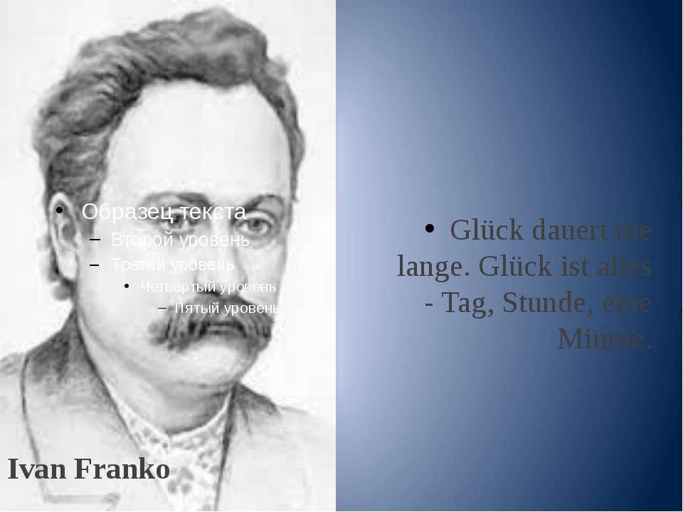 Ivan Franko Glück dauert nie lange. Glück ist alles - Tag, Stunde, eine Minute.