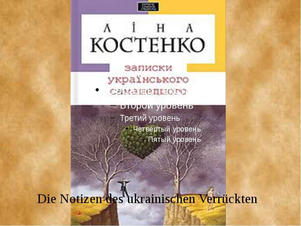 Die Notizen des ukrainischen Verrückten